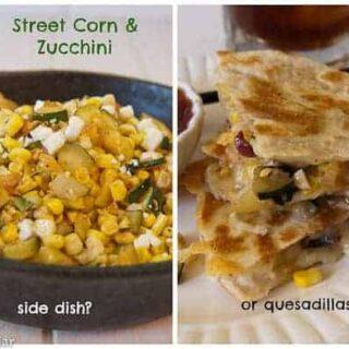Street Corn and Zucchini--Side Dish or Quesadillas